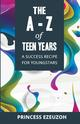 THE A-Z OF TEEN YEARS: A SUCCESS RECIPE FOR YOUNGSTARS