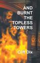 And Burnt The Topless Towers