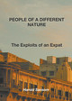 PEOPLE OF A DIFFERENT NATURE Exploits of an Expat