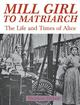 Mill Girl to Matriarch - the Life and Times of Alice